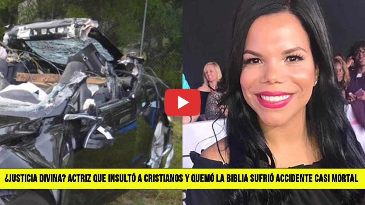 Justicia Divina Actriz que Insultó a Cristianos y Quemó la Biblia sufrió Accidente y se encuentra en Grave estado