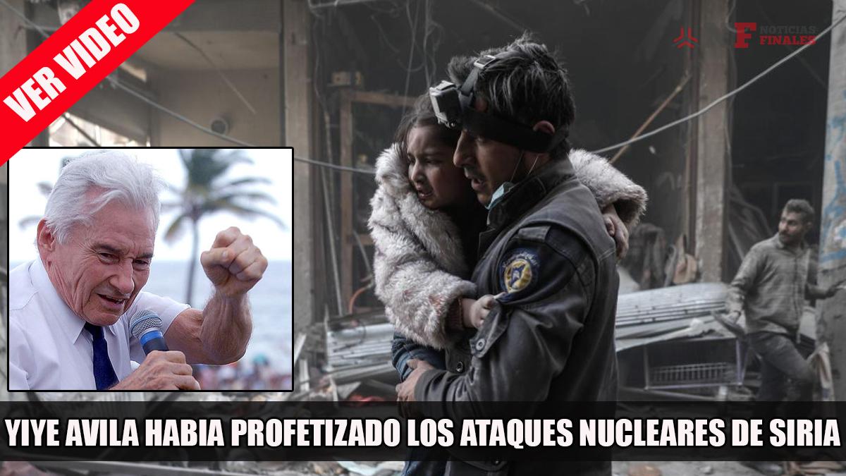 YIYE AVILA PROFETIZÓ EL ATAQUE NUCLEAR CONTRA SIRIA EN UNA CAMPAÑA HACE MUCHOS AÑOS