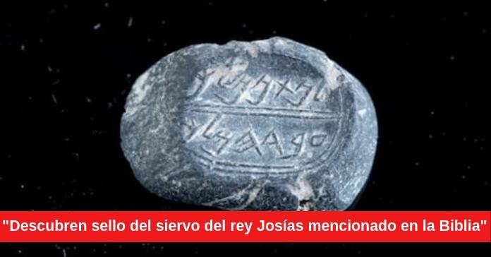 Descubren sello del siervo del rey Josías mencionado en la Biblia