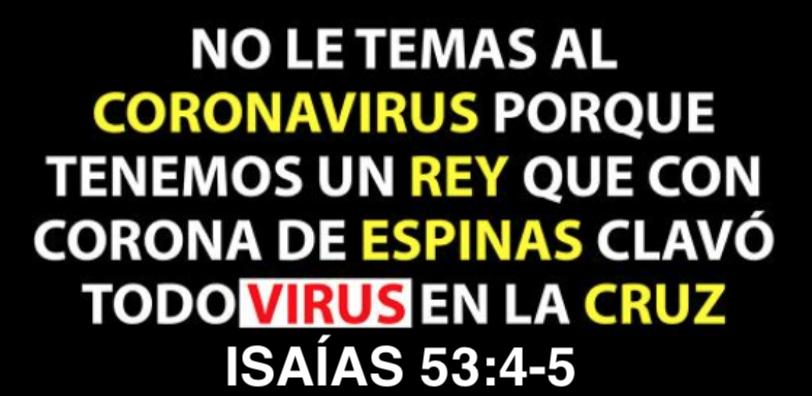 no le temas al coronavirus porque tenemos un Rey que con corona de espinas clavó todo virus en la cruz del calvario