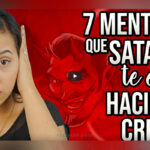 Mentiras que satanás te está haciendo Creer