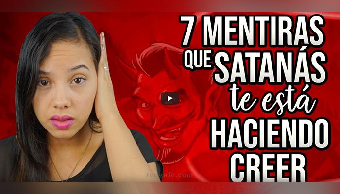 Mentiras que satanás te está haciendo Creer